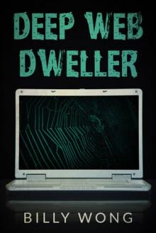Deep Web Dweller (Hunter Becomes Prey, #2) - Billy Wong