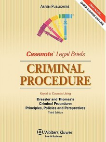 Casenote Legal Briefs: Criminal Procedure, Keyed to Dressler and Thomas' Criminal Procedure, 3rd Ed. - Casenote Legal Briefs