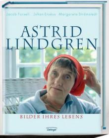 Astrid Lindgren: Bilder Ihres Lebens - Johan Erséus, Margareta Strömstedt