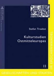 Kulturstudien Ostmitteleuropas: Aufsaetze Und Essays - Stefan Troebst