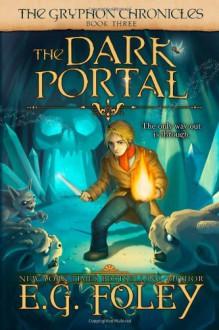 The Dark Portal (The Gryphon Chronicles, Book 3) - E.G. Foley