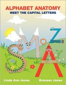 Alphabet Anatomy: Meet the Capital Letters - Linda Ann Jones,Branson Jones,Toby Mikle