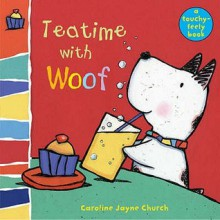 Teatime With Woof: Woof Touch And Feel (Woof Touch & Feel) - Caroline Jayne Church