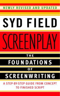 Screenplay: The Foundations of Screenwriting - Syd Field