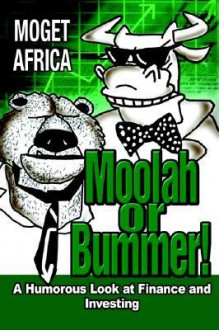 Moolah or Bummer!: A Humorous Look at Finance and Investing - Moget Africa
