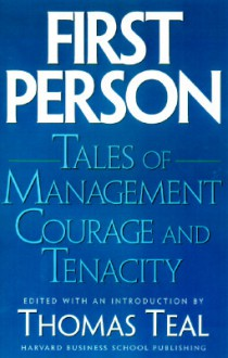 First Person: Tales of Management Courage and Tenacity - Thomas Teal