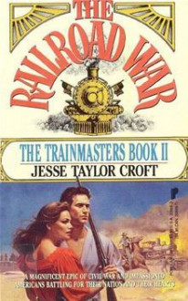 The Railroad War - Jesse Taylor Croft