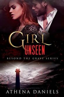 Girl Unseen - Athena Daniels
