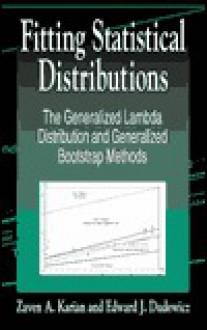 Fitting Statistical Distributions: Generalized Lambda Distribution and Generalized Bootstrap Methods - Zaven A. Karian, Edward J. Dudewicz