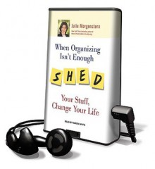 When Organizing Isn't Enough: Shed Your Stuff, Change Your Life (Audio) - Julie Morgenstern, Karen White