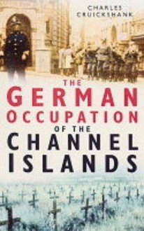 The German Occupation Of The Channel Islands - Charles Greig Cruickshank