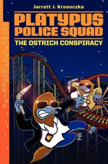 Platypus Police Squad: The Ostrich Conspiracy - Jarrett J. Krosoczka