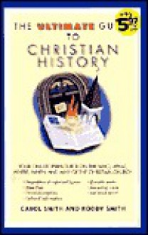The Ultimate Guide to Christian History - Carol Smith, Roddy Smith