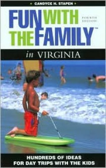 Fun with the Family in Virginia, 4th: Hundreds of Ideas for Day Trips with the Kids - Candyce H. Stapen