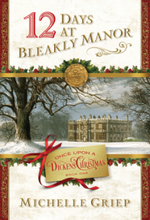 12 Days at Bleakly Manor: Book 1 in Once Upon a Dickens Christmas - Michelle Griep