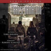Transformation: Book Two of the Euphoria Z Series - Luke Ahearn, Luke Ahearn, Roberto Scarlato
