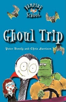 Vampire School: Ghoul Trip (Book 2) - Peter Bently, Peter J. Bentley, Chris Harrison