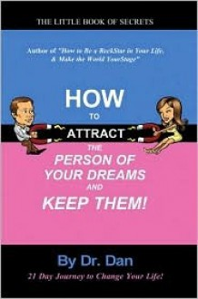 How to Attract the Person of Your Dreams and Keep Them! - Dan Ardebili