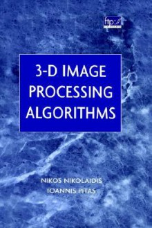 3-D Image Processing Algorithms - N. Nikolaidis, Ioannis Pitas