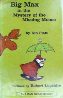 Big Max in the Mystery of the Missing Moose - Kin Platt, Robert Lopshire