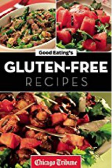 Good Eating's Gluten-Free Recipes: Healthy and Fresh Appetizers, Entrees and Desserts - Agate Digital