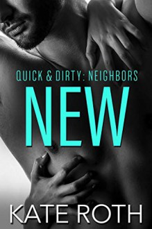 New (Quick & Dirty Series #1) - Kate Roth