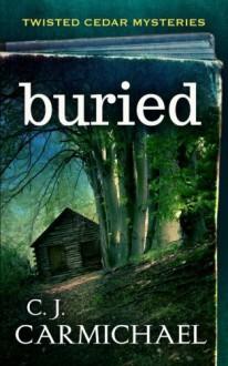 Buried (Twisted Cedar Mysteries) (Volume 1) - C.J. Carmichael