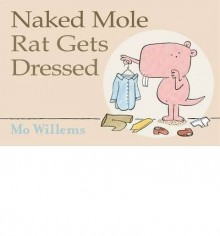 Naked Mole Rat Gets Dressed (Scholastic) - Mo Willems