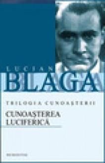 Cunoasterea luciferica (Trilogia cunoasterii, 2) - Lucian Blaga