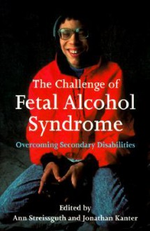 The Challenge of Fetal Alcohol Syndrome: Overcoming Secondary Disabilities - Mike Lowry