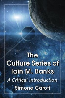 The Culture Series of Iain M. Banks a Critical Introduction - Simone Caroti