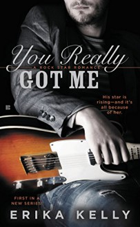 You Really Got Me (A Rock Star Romance) - Erika Kelly