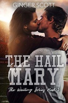 The Hail Mary (Waiting on the Sidelines #3) - Ginger Scott