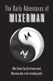 The Daily Adventures of Mixerman - Mixerman