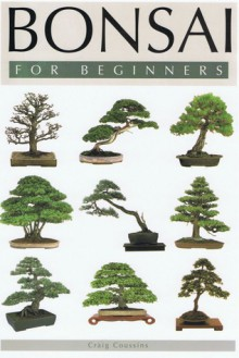 Bonsai For Beginners - Craig Coussins