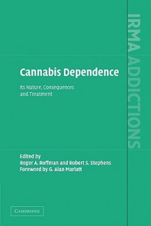 Cannabis Dependence: Its Nature, Consequences and Treatment - Roger Roffman, Robert S. Stephens, G. Alan Marlatt