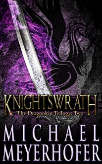 Knightswrath (The Dragonkin Trilogy Book 2) - Michael Meyerhofer