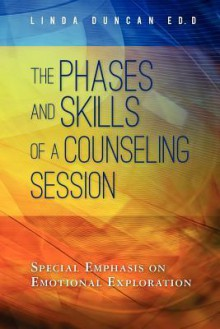 The Phases and Skills of a Counseling Session: Special Emphasis on Emotional Exploration - Linda Duncan