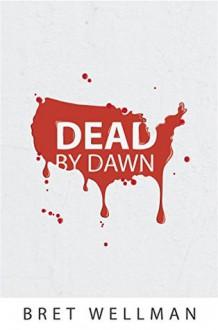 Dead by Dawn: A Vampire Horror Thriller Novel - Bret Wellman