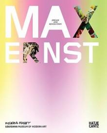 Max Ernst: Dream and Revolution - Werner Spies, Iris Muller-Westermann, Ludger Derenthal, Max Ernst, Kirsten Degel