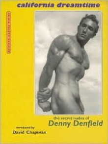 California Dreamtime: The Secret Nudes of Dennie Denfield - Denny Denfield