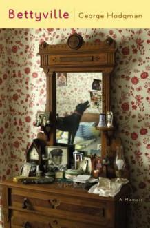 Bettyville: A Memoir - George Hodgman
