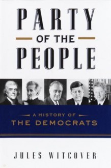 Party of the People: A History of the Democrats - Jules Witcover