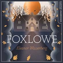Foxlowe - Eleanor Wasserberg,HarperCollins Publishers Limited
