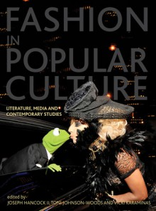 Fashion in Popular Culture: Literature, Media and Contemporary Studies - Vicki Karaminas, Toni Johnson-Woods, Joseph Hancock