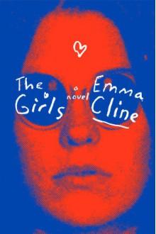 The Girls: A Novel - Cady McClain,Deutschland Random House Audio,Emma Cline
