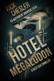 Hotel Megalodon: A Deep Sea Thriller - Rick Chesler