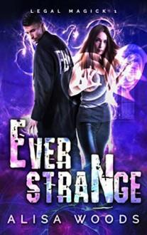 Ever Strange (Legal Magick #1) - Alisa Woods