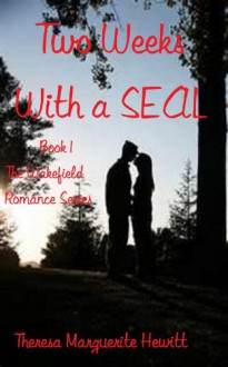Two Weeks With a SEAL (The Wakefield Romance Series) - Theresa Marguerite Hewitt