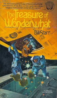 The Treasure of Wonderwhat (Farstar & Son Vol. 2) - Bill Starr